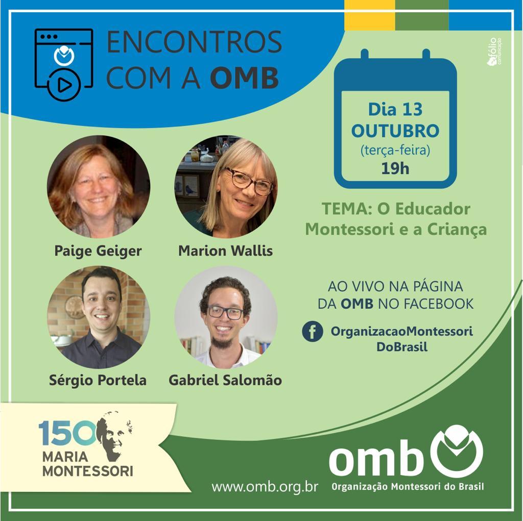 Nesta terça-feira, 13 de outubro, temos um encontro marcado com a Organização Montessori do Brasil (OMB). Será às 19h, ao vivo na página da OMB no Facebook. Os convidados Paige Geiger, Marion Wallis, Sérgio Portela e Gabriel Salomão, iriam abordar o tema: o Educador Montessori e a Criança. Participe.