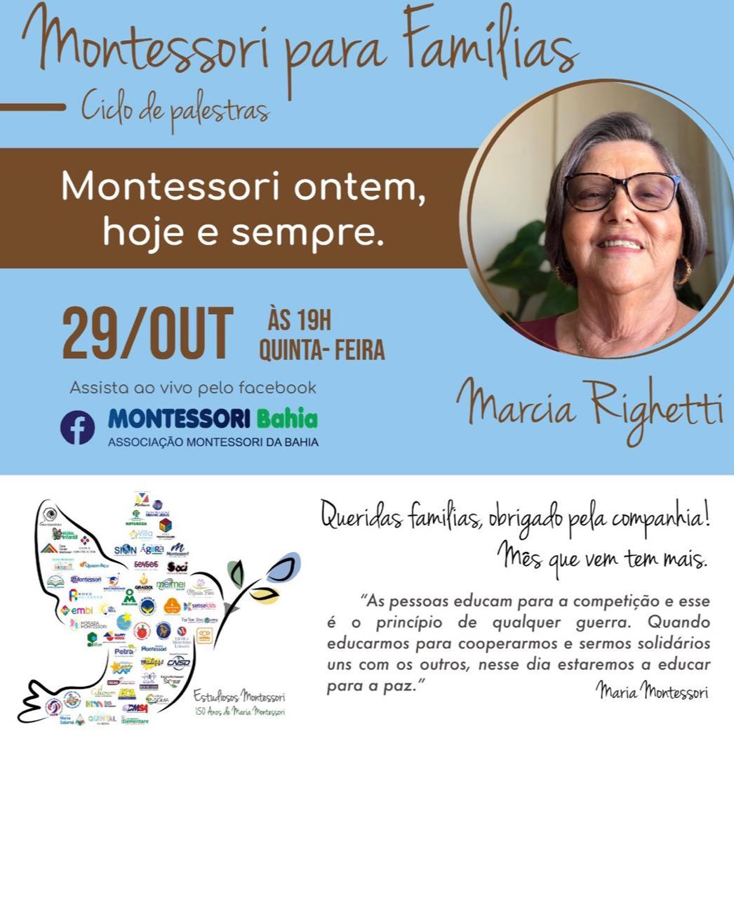 Montessori ontem, hoje e sempre. É o tema da palestra desta quinta-feira (29) no Ciclo de Palestras Montessori para Famílias. A palestrante será Márcia Righetti, com horário marcado para iniciar às 19h pelo Facebook Montessori Bahia. Não perca.